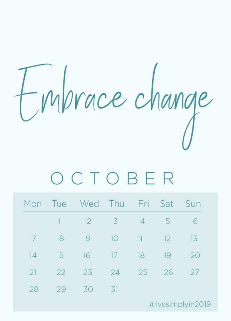 October mantra: EMBRACE CHANGE.